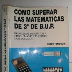 Livres d'occasion: CÓMO SUPERAR LAS MATEMÁTICAS DE 3º DE B.U.P. 1981 PABLO TANIGUCHI DIETRICH 1ª EDICIÓN EDUNSA. Lote 178998513