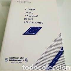 ÁLGEBRA LINEAL Y ALGUNAS DE SUS APLICACIONES L.I. GOLOVINA (Libros de Segunda Mano - Ciencias, Manuales y Oficios - Física, Química y Matemáticas)