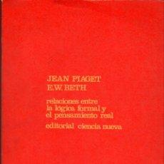 Libros de segunda mano de Ciencias: RELACIONES ENTRE LA LÓGICA FORMAL Y EL PENSAMIENTO REAL / JEAN PIAGET, E.W. BETH. Lote 179257565