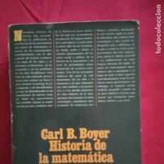 Libros de segunda mano de Ciencias: HISTORIA DE LA MATEMÁTICA- CARL B. BOYER .. Lote 179315195