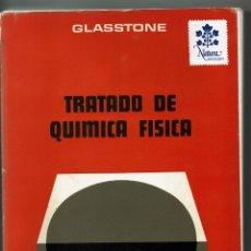 Libros de segunda mano de Ciencias: TRATADO DE QUÍMICA FÍSICA / SAMUEL GLASSTONE / AGUILAR / 7ª EDICIÓN. Lote 179323477