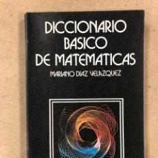 Libros de segunda mano de Ciencias: DICCIONARIO BÁSICO DE MATEMÁTICAS. MARIANO DIAZ VELÁZQUEZ. EDICIONES ANAYA 1980. ILUSTRADO. Lote 179947565