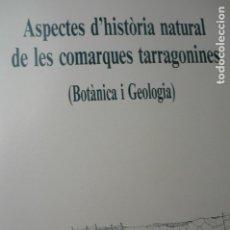 Libros de segunda mano: LIBRO CATALAN ASPECTES HISTORIA NATURAL COMARQUES TARRAGONINES-BOTANICA I GEOLOGIA 1989 TARRAGONA. Lote 180178625