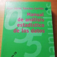Libros de segunda mano de Ciencias: MANUAL DE ANÁLISIS ESTADÍSTICO DE LOS DATOS (JUAN JAVIER SÁNCHEZ CARRIÓN) CONTIENE CD. Lote 180180550