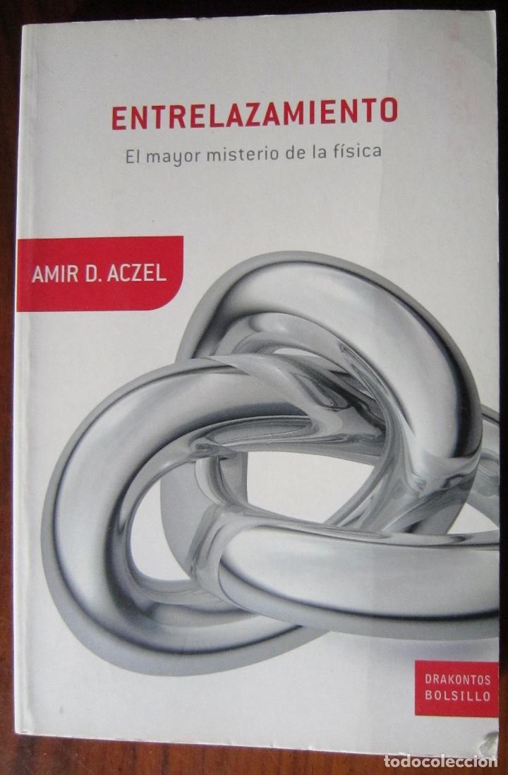 ENTRELAZAMIENTO - EL MAYOR MISTERIO DE LA FÍSICA - AMIR D. ACZEL (Libros de Segunda Mano - Ciencias, Manuales y Oficios - Física, Química y Matemáticas)