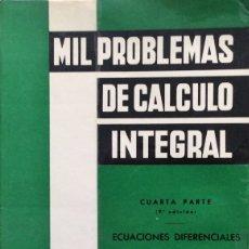 Libros de segunda mano de Ciencias: MIL PROBLEMAS DE CÁLCULO INTEGRAL - 4ª PARTE - ECUACIONES DIFERENCIALES - JOSÉ LUIS MATAIX PLANA. Lote 180436993