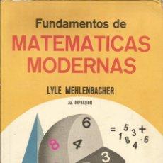 Libros de segunda mano de Ciencias: FUNDAMENTOS DE MATEMÁTICAS MODERNA. LYLE MEHLENBACHER. MATEMÁTICAS SUPERIORES. . Lote 180510397