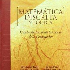 Libros de segunda mano de Ciencias: MATEMÁTICA DISCRETA Y LÓGICA. WINFRIED KARL GRASSMANN. JEAN PAUL TREMBLAY. Lote 180848752