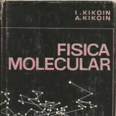 Libros de segunda mano de Ciencias: FÍSICA MOLECULAR. I. KIKOIN. EDITORIAL MIR. FÍSICA SUPERIOR. . Lote 180979346