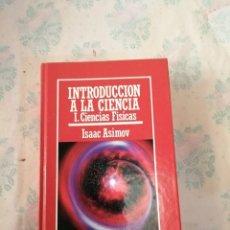 Libros de segunda mano de Ciencias: INTRODUCCION A LA CIENCIA TOMO I , CIENCIAS FISICAS / ISAAC ASIMOV. Lote 181136366
