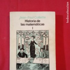 Libros de segunda mano de Ciencias: HISTORIA DE LAS MATEMÁTICAS I - JEAN-PAUL COLLETTE.. Lote 181219828