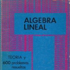 Libros de segunda mano de Ciencias: REF.0031951 ALGEBRA LINEAL SERIE DE COMPENDIOS SCHAUM TEORÍA Y 600 PROBLEMAS RESUELTOS. Lote 181980625