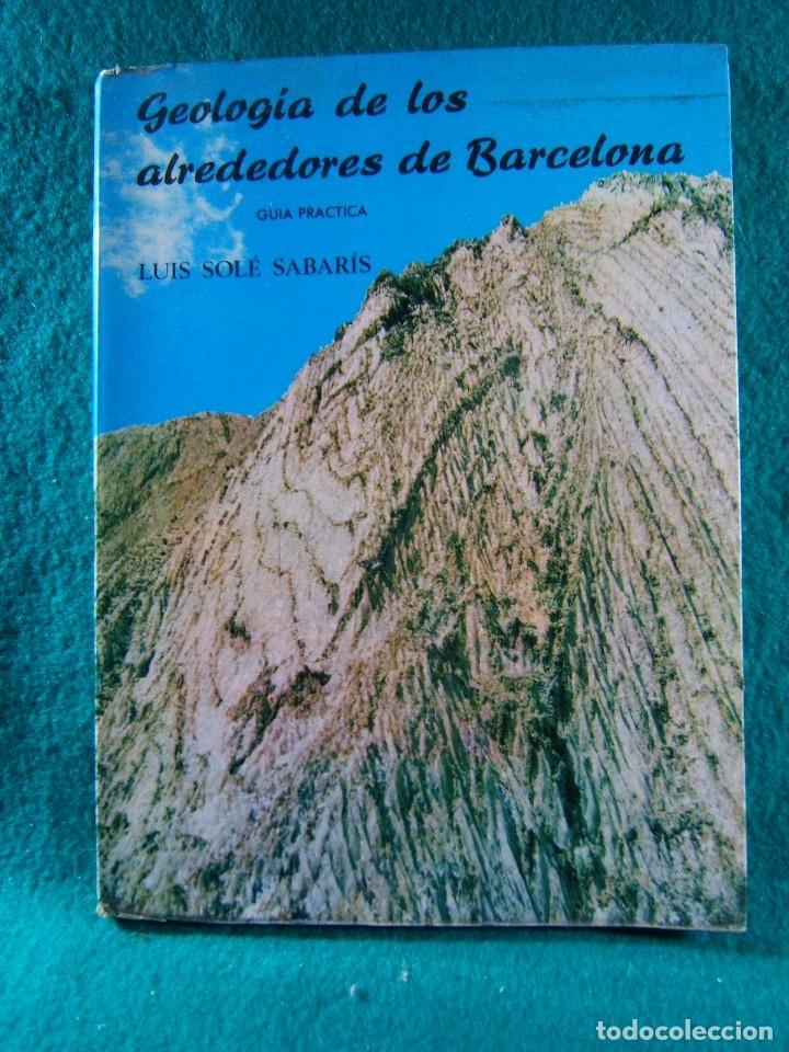 GEOLOGIA DE LOS ALREDEDORES DE BARCELONA-LA NUEVA GEOGRAFIA-LUIS SOLE SABARIS-CSIC-1964-1ª EDICION. (Libros de Segunda Mano - Ciencias, Manuales y Oficios - Paleontología y Geología)