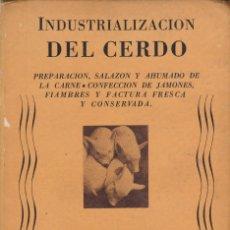 Libros de segunda mano: INDUSTRIALIZACIÓN DEL CERDO.EDITORIAL ATLANTIDA.BUENOS AIRES 1942. Lote 182516421