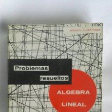 Libros de segunda mano de Ciencias: ÁLGEBRA LINEAL PROBLEMAS RESUELTOS. Lote 182560548