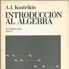 Libros de segunda mano de Ciencias: INTRODUCCIÓN AL ÁLGEBRA. A. I. KOSTRIKIN. 2A. ED. EDITORIAL MIR. MATEMÁTICAS SUPERIORES. . Lote 182708865