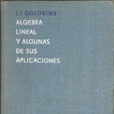 Libros de segunda mano de Ciencias: ÁLGEBRA LINEAL Y ALGUNAS DE SUS APLICACIONES. L. I. GOLOVINA. 2A. EDICIÓN. EDITORIAL MIR. . Lote 182723313