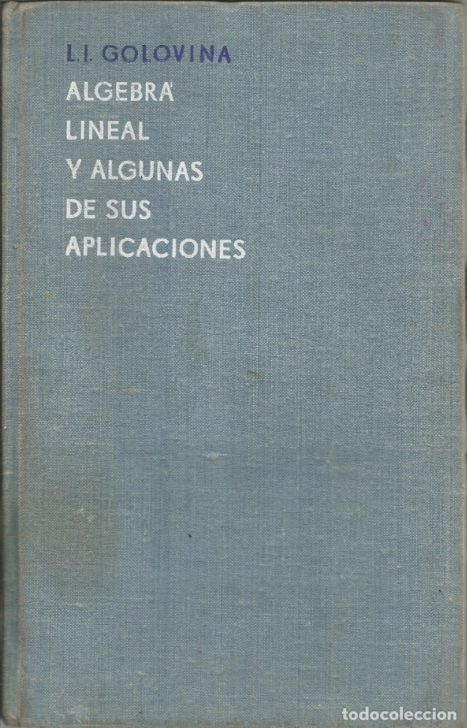 ÁLGEBRA LINEAL Y ALGUNAS DE SUS APLICACIONES. L. I. GOLOVINA. 2A. EDICIÓN. EDITORIAL MIR. (Libros de Segunda Mano - Ciencias, Manuales y Oficios - Física, Química y Matemáticas)