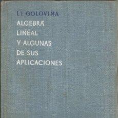Libros de segunda mano de Ciencias: ÁLGEBRA LINEAL Y ALGUNAS DE SUS APLICACIONES. L. I. GOLOVINA. 2A. EDICIÓN. EDITORIAL MIR. . Lote 182723511