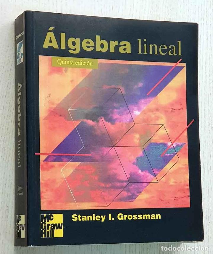 ÁLGEBRA LÍNEAL. (5ª EDICIÓN) - GROSSMAN, STANLEY I. (Libros de Segunda Mano - Ciencias, Manuales y Oficios - Física, Química y Matemáticas)