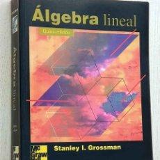 Libros de segunda mano de Ciencias: ÁLGEBRA LÍNEAL. (5ª EDICIÓN) - GROSSMAN, STANLEY I.. Lote 182885527