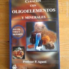 Libros de segunda mano: CURACION CON OLIGOELEMENTOS Y MINERALES(R) MASTERS EDICIONES 2005 168PP. Lote 183180550