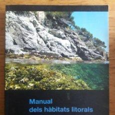 Libros de segunda mano: MANUAL DELS HÀBITATS LITORALS DE CATALUNYA. Lote 183293670