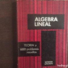 Libros de segunda mano de Ciencias: ÁLGEBRA LINEAL. TEORÍA Y 600 PROBLEMAS RESUELTOS. Lote 183348203