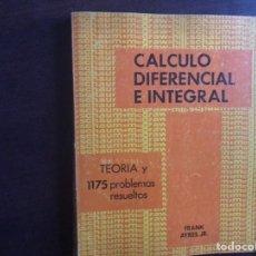 Libri di seconda mano: CÁLCULO DIFERENCIAL E INTEGRAL. TEORÍA Y 1175 PROBLEMAS RESUELTOS. Lote 183348455