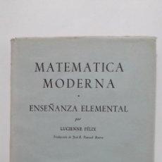 Libros de segunda mano de Ciencias: MATEMATICA MODERNA I. - ENSEÑANZA ELEMENTAL. - LUCIENNE FELIX. TDK426. Lote 183384927
