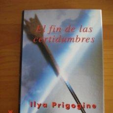 Libros de segunda mano de Ciencias: EL FIN DE LAS CERTIDUMBRES - ILYA PRIGOGINE - EDITORIAL TAURUS, 1997 - 1ª EDICIÓN - MUY BUEN ESTADO. Lote 183546461
