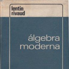 Libros de segunda mano de Ciencias: REF.0032018 ALGEBRA MODERNA / A. LENTIN Y J. RIVAUD. Lote 183678670