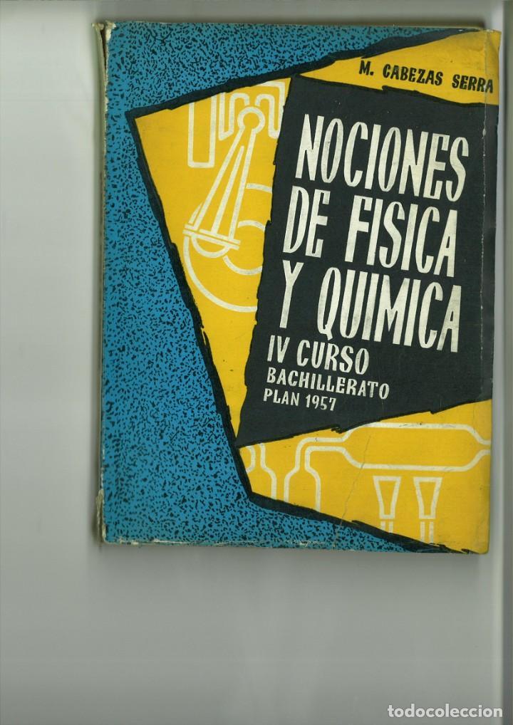 NOCIONES DE FÍSICA Y QUÍMICA IV CURSO DE BACHILLERATO PLAN 1957. M. CABEZAS SERRA (Libros de Segunda Mano - Ciencias, Manuales y Oficios - Física, Química y Matemáticas)
