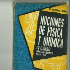 Libros de segunda mano de Ciencias: NOCIONES DE FÍSICA Y QUÍMICA IV CURSO DE BACHILLERATO PLAN 1957. M. CABEZAS SERRA. Lote 183826662