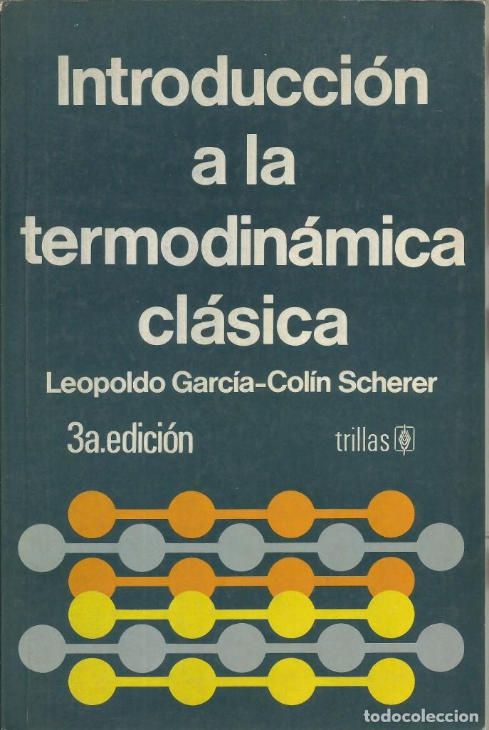 INTRODUCCIÓN A LA TERMODINÁMICA CLÁSICA. LEOPOLDO GARCÍA-COLIN SCHERER. 3A. ED. (Libros de Segunda Mano - Ciencias, Manuales y Oficios - Física, Química y Matemáticas)