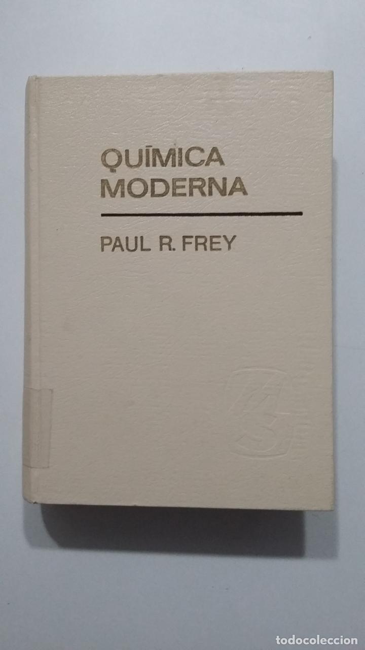 QUÍMICA MODERNA - PAUL R. FREY. MONTANER Y SIMON. 1968. TDK422 (Libros de Segunda Mano - Ciencias, Manuales y Oficios - Física, Química y Matemáticas)