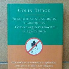 Livres d'occasion: . NEANDERTALES, BANDIDOS Y GRANJEROS - COMO SURGIO REALMENTE LA AGRICULTURA - COLIN TUDGE . Lote 183955781
