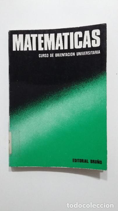 MATEMATICAS CURSO DE ORIENTACION UNIVERSITARIA. M. ANDONEGUI ZABALA. EDITORIAL BRUÑO TDK423 (Libros de Segunda Mano - Ciencias, Manuales y Oficios - Física, Química y Matemáticas)