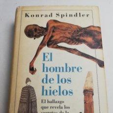 Libros de segunda mano: EL HOMBRE DE LOS HIELOS. EL HALLAZGO QUE REVELA LOS SECRETOS DE LA EDAD DE PIEDRA (KONRAD SPINDLER). Lote 184202386