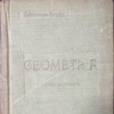 Libros de segunda mano de Ciencias: GEOMETRIA. CURSO SUPERIOR. EDICIONES BRUÑO. 1944. Lote 184433068