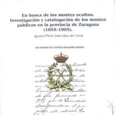 Libros de segunda mano: EN BUSCA DE LOS MONTES OCULTOS. INVESTIGACIÓN Y CATALOGACIÓN DE LOS MONTES... DE ZARAGOZA. Lote 184577775