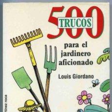 Libros de segunda mano: LIBRO - 500 TRUCOS PARA EL JARDINERO AFICIONADO - LOUIS GIORDANO - 1996 - MARTINEZ ROCA. Lote 184726486