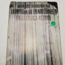 Libros de segunda mano de Ciencias: LA IMAGEN DE LA NATURALEZA EN LA FÍSICA ACTUAL (WERNER HEISENBERG) EDITORIAL SEIX BARRAL. Lote 184814521
