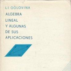 Libros de segunda mano de Ciencias: REF.0032057 ALGEBRA LINEAL Y ALGUNAS DE SUS APLICACIONES / L. I. GOLOVINÁ. Lote 184836176