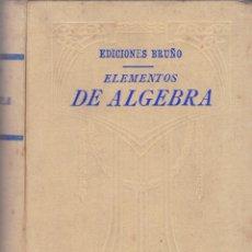 Libros de segunda mano de Ciencias: ELEMENTOS DE ALGEBRA - EDICIONES BRUÑO PRIMERA EDICION. Lote 185697847
