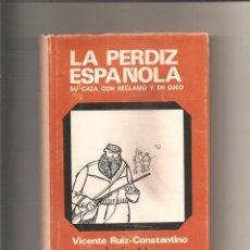 Libros de segunda mano: 78. VICENTE RUIZ CONSTANTINO. LA PERDIZ ESPAÑOLA. SU CAZA CON RECLAMO Y EN OJEO. Lote 186101962