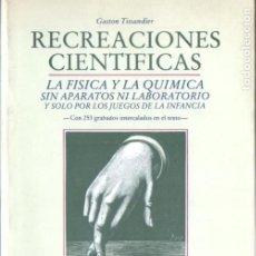 Libri di seconda mano: TISSANDIER : RECREACIONES CIENTÍFICAS - LA FÍSICA Y LA QUÍMICA SIN APARATOS (ALTA FULLA, 1981). Lote 186433918