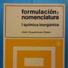 Livres d'occasion: FORMULACIÓN Y NOMENCLATURA. I QUÍMICA INORGÁNICA. JUAN CUADRENYS OBEA. EDITORIAL TEIDE. Lote 186889318