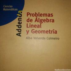 Libros de segunda mano de Ciencias: PROBLEMAS DE ÁLGEBRA LINEAL Y GEOMETRÍA. ALBA VALVERDE COLMEIRO. CIENCIAS MATEMÁTICAS. ADDENDA. UNED. Lote 188756545