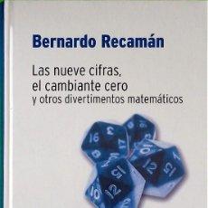 Libros de segunda mano de Ciencias: LAS NUEVE CIFRAS, EL CAMBIANTE CERO Y OTROS DIVERTIMENTOS MATEMÁTICOS - BERNARDO RECAMÁN. Lote 189148863